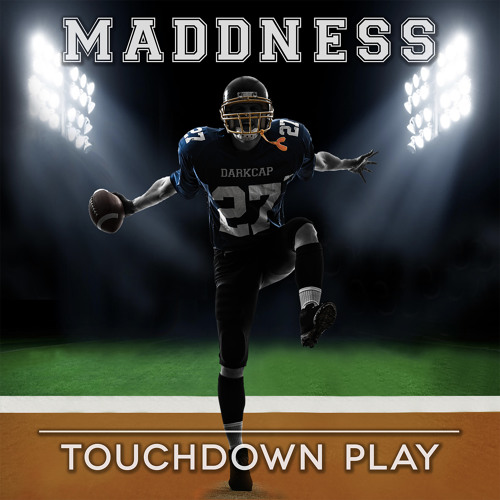 MADDNESS - TOUCHDOWN PLAY