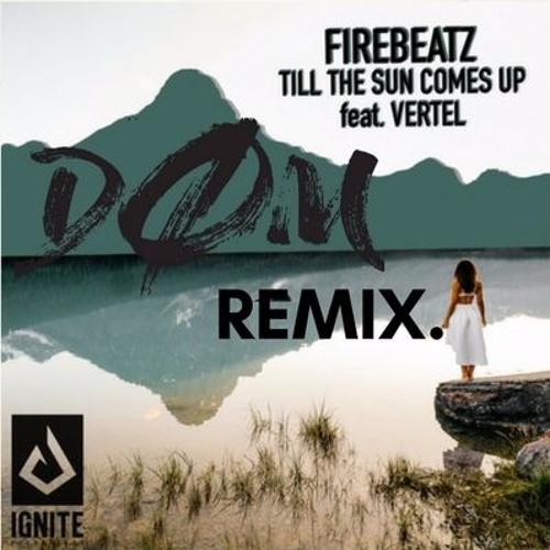 Firebeatz - Till The Sun Comes Up Feat. Vertel (Dom. Remix )