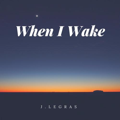 J.LeGras - When I Wake