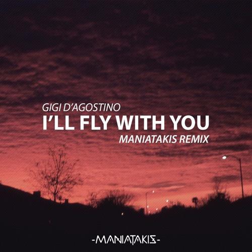 Gigi d'Agostino - I'll Fly With You (Maniatakis Remix)