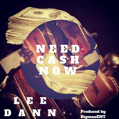 Lee Dann - Need Cash Now (Produced by BigmanENT)