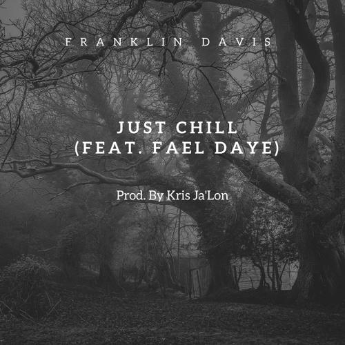 Franklin Davis - Just Chill (feat. Fael Daye) [Prod. By Kris Ja'Lon]
